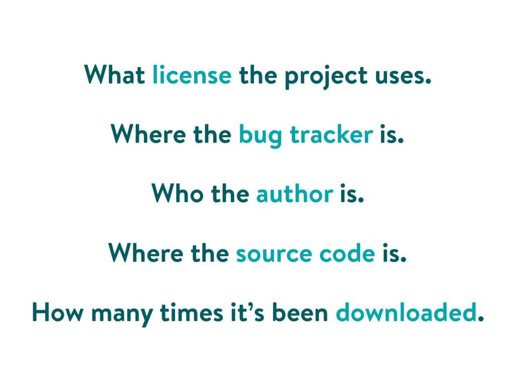 What license the project uses. Where the bug tr...