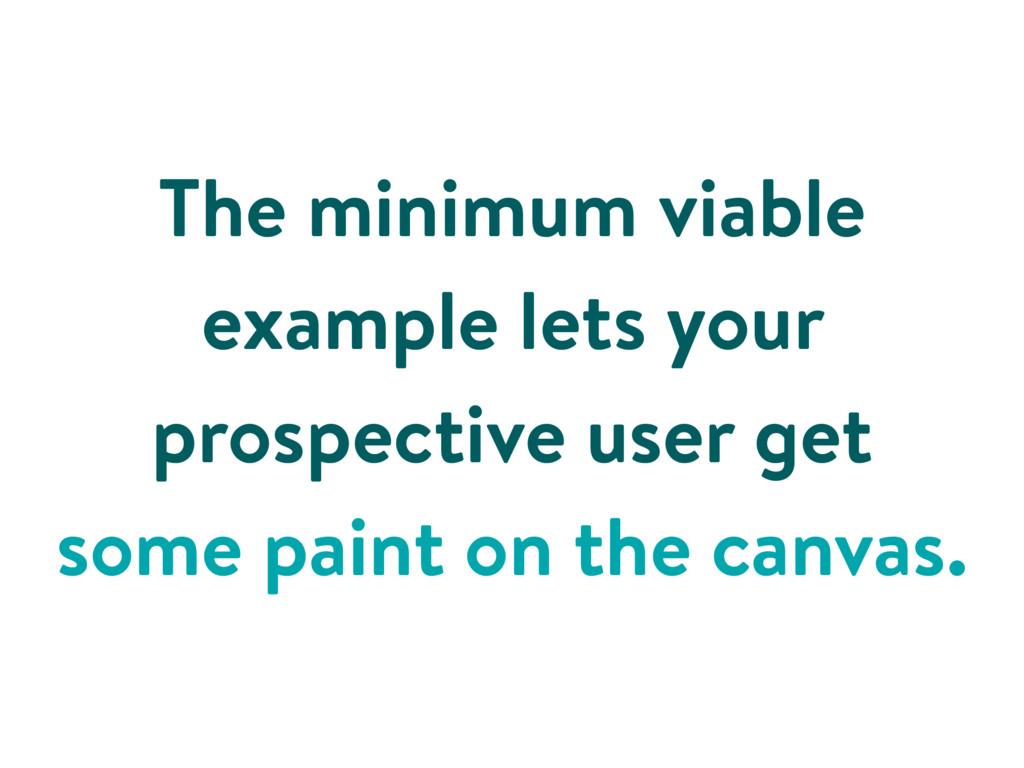 The minimum viable example lets your prospectiv...