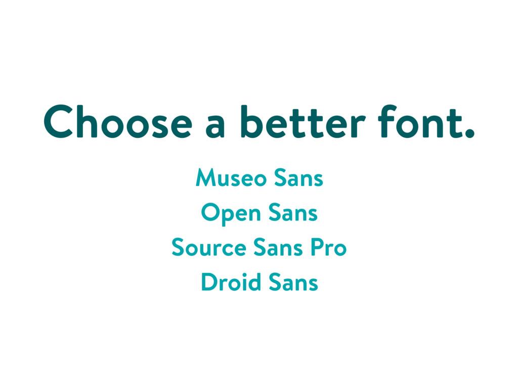 Choose a better font. Museo Sans Open Sans Sour...