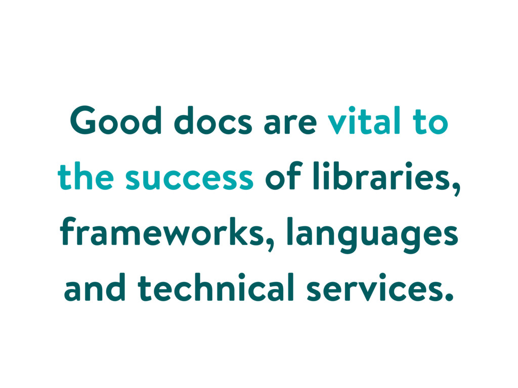 Good docs are vital to the success of libraries...