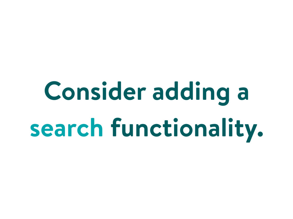 Consider adding a search functionality.