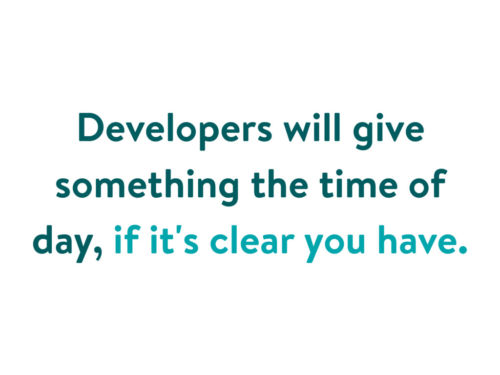 Developers will give something the time of day,...