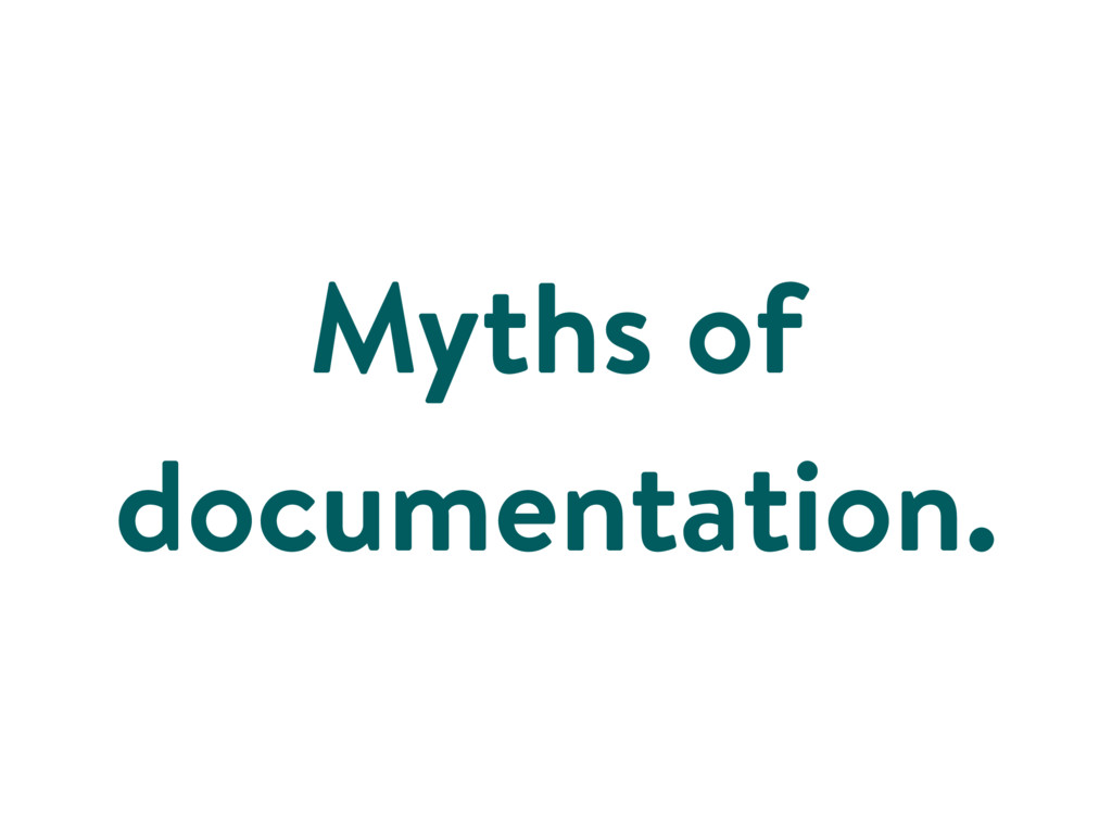 Myths of documentation.
