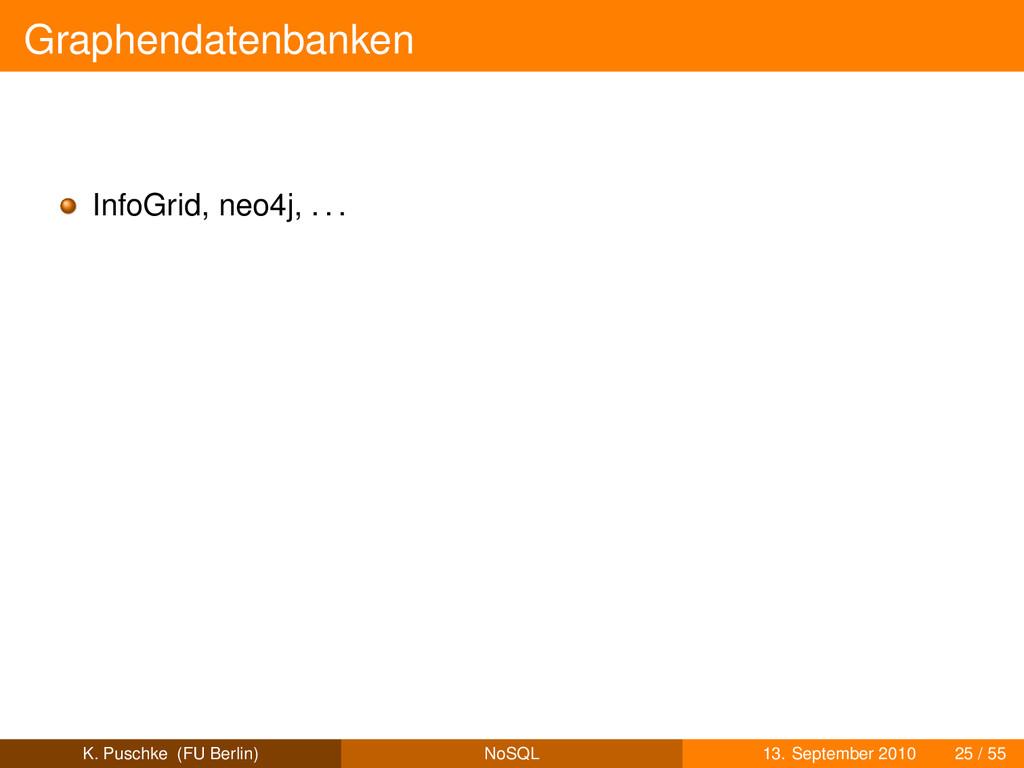 Graphendatenbanken InfoGrid, neo4j, . . . K. Pu...