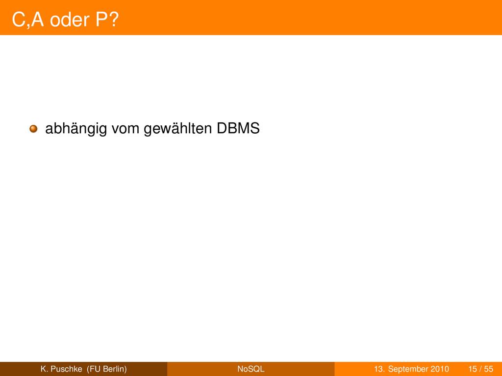 C,A oder P? abhängig vom gewählten DBMS K. Pusc...