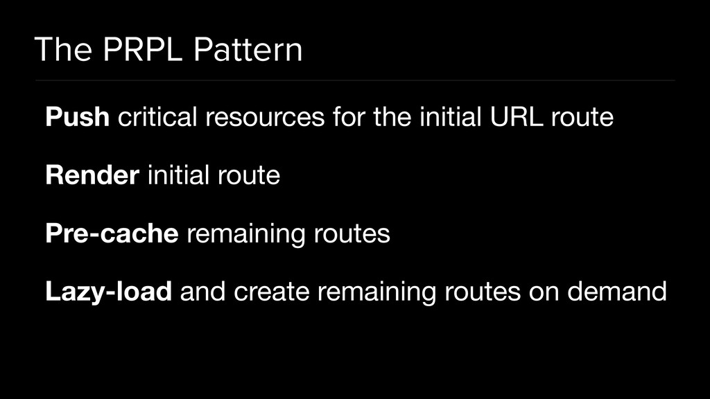 The PRPL Pattern Push critical resources for th...