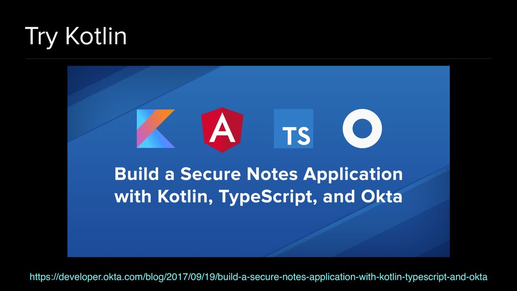 Try Kotlin https://developer.okta.com/blog/2017...