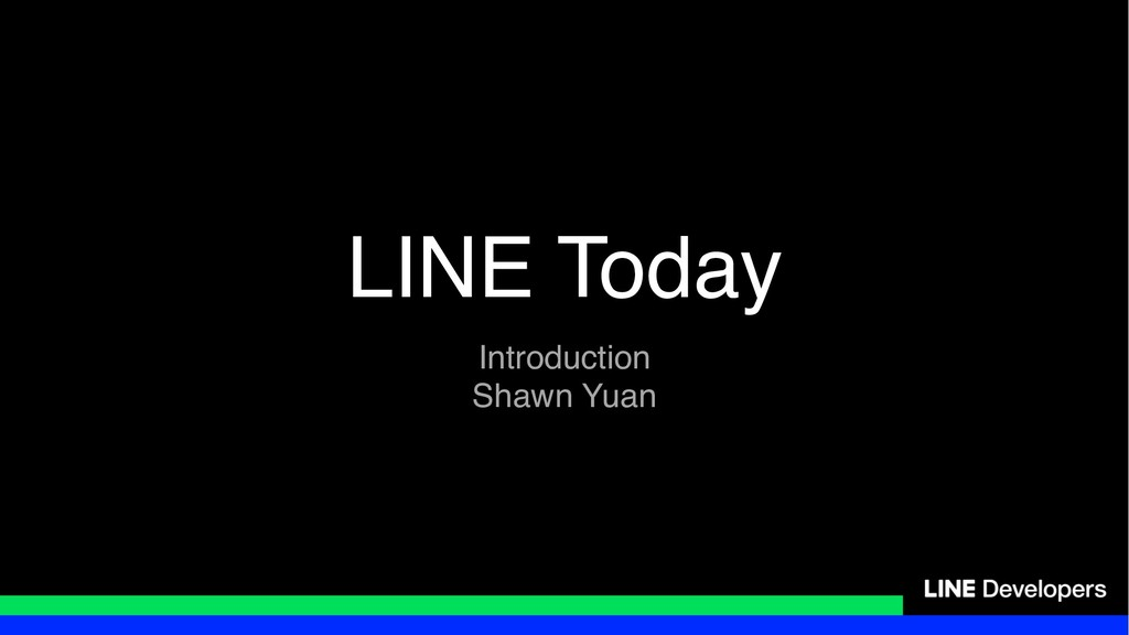 LINE Today Introduction Shawn Yuan