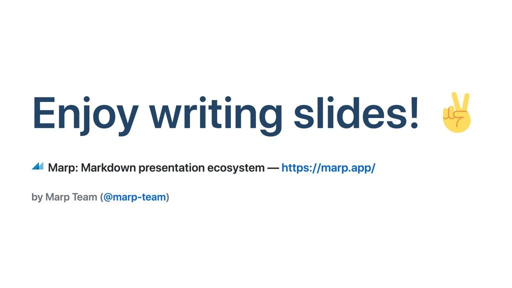 Enjoy writing slides! Marp: Markdown presentati...