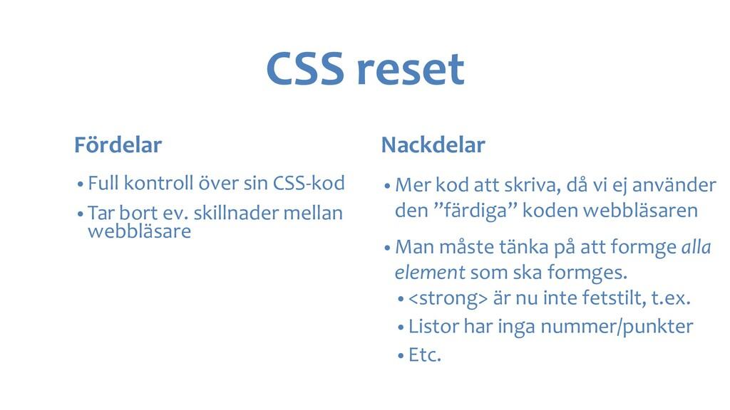 CSS reset Fördelar • Full kontroll över sin CSS...