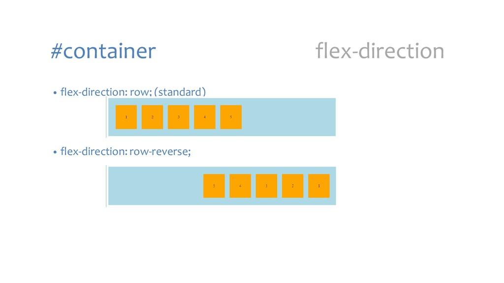 #container flex-direction • flex-direction: row...