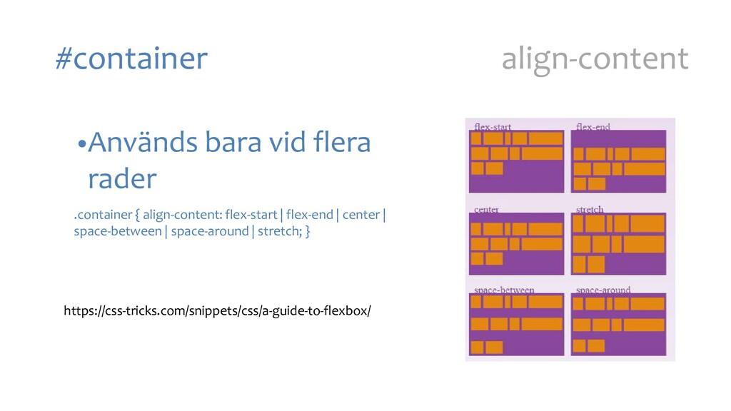 #container align-content •Används bara vid fler...