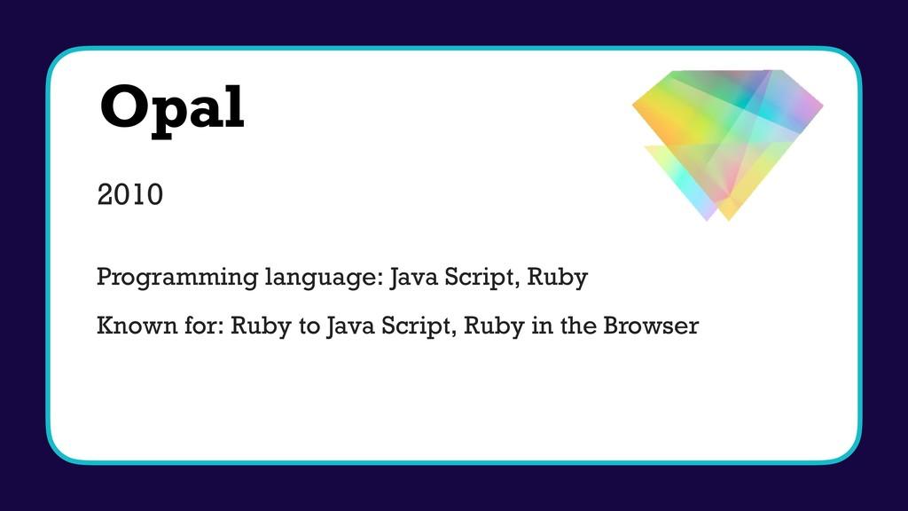 Opal 2010 Programming language: Java Script, Ru...