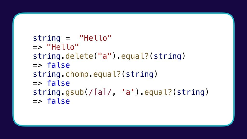 "string = ""Hello"" => ""Hello"" string.delete(""a"")...."