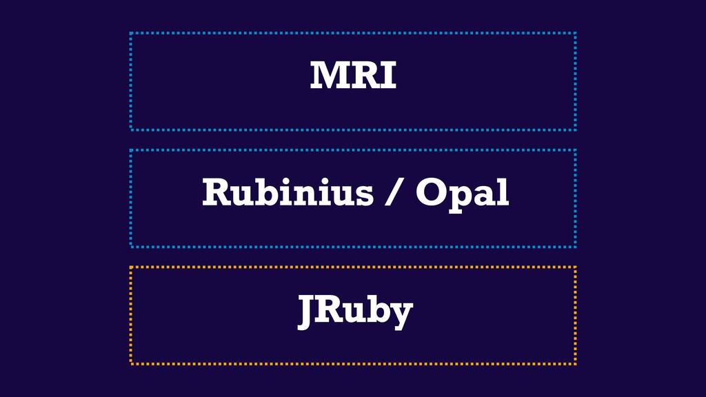 MRI Rubinius / Opal JRuby