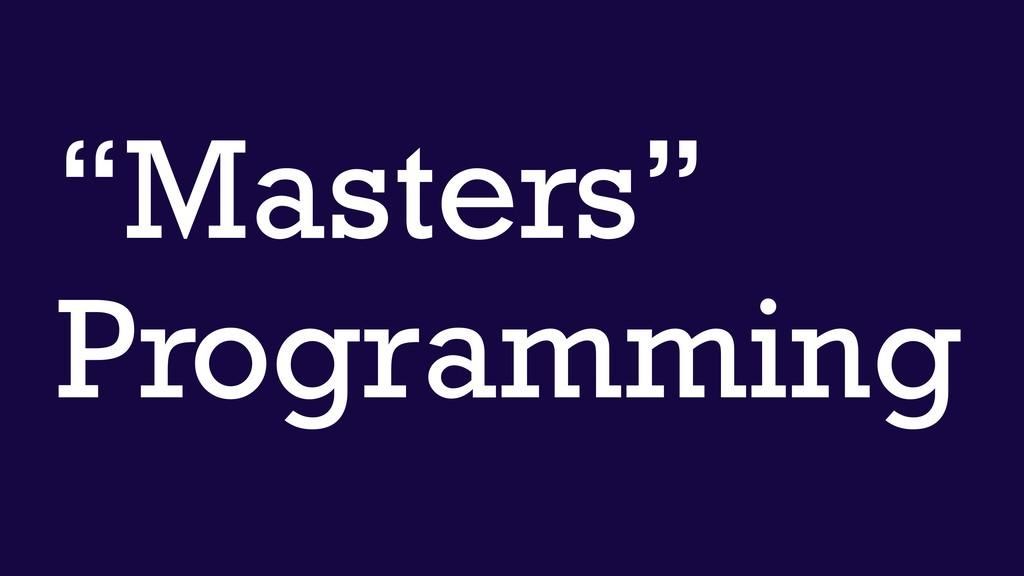 """Masters"" Programming"