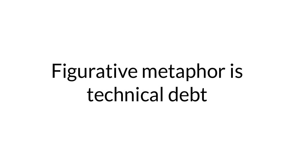Figurative metaphor is technical debt