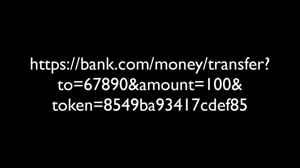 https://bank.com/money/transfer? to=67890&amoun...