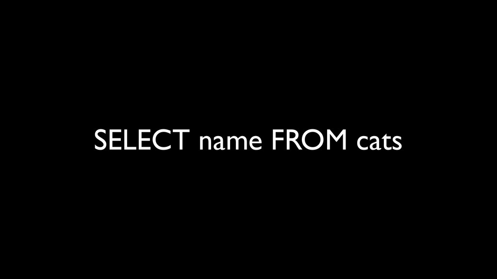 SELECT name FROM cats