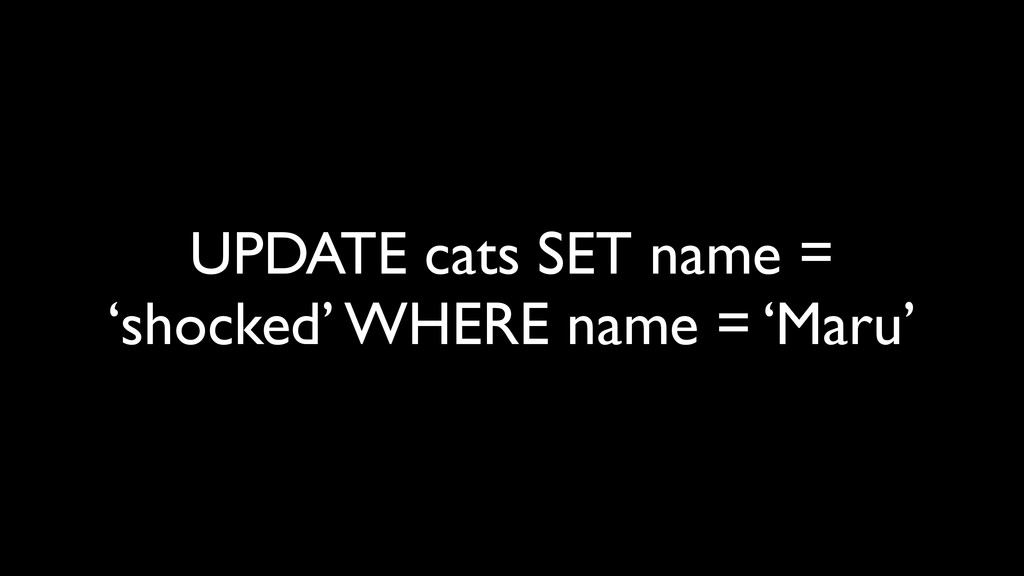 UPDATE cats SET name = 'shocked' WHERE name = '...
