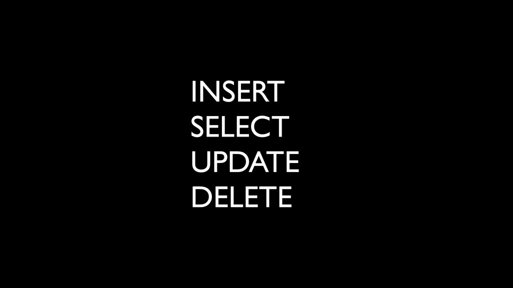 INSERT SELECT UPDATE DELETE
