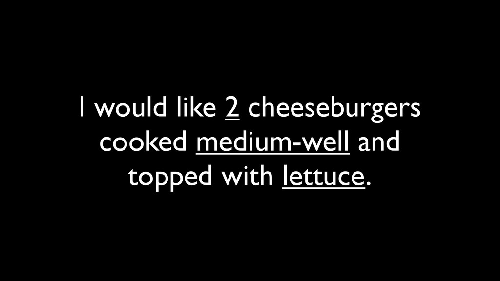 I would like 2 cheeseburgers cooked medium-well...