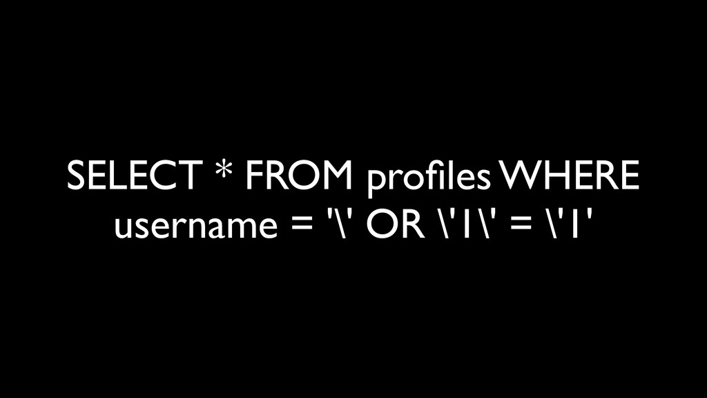 SELECT * FROM profiles WHERE username = '\' OR \...