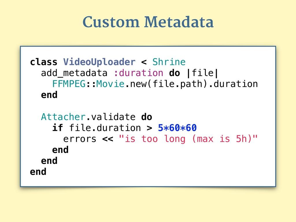 class VideoUploader < Shrine add_metadata :dura...