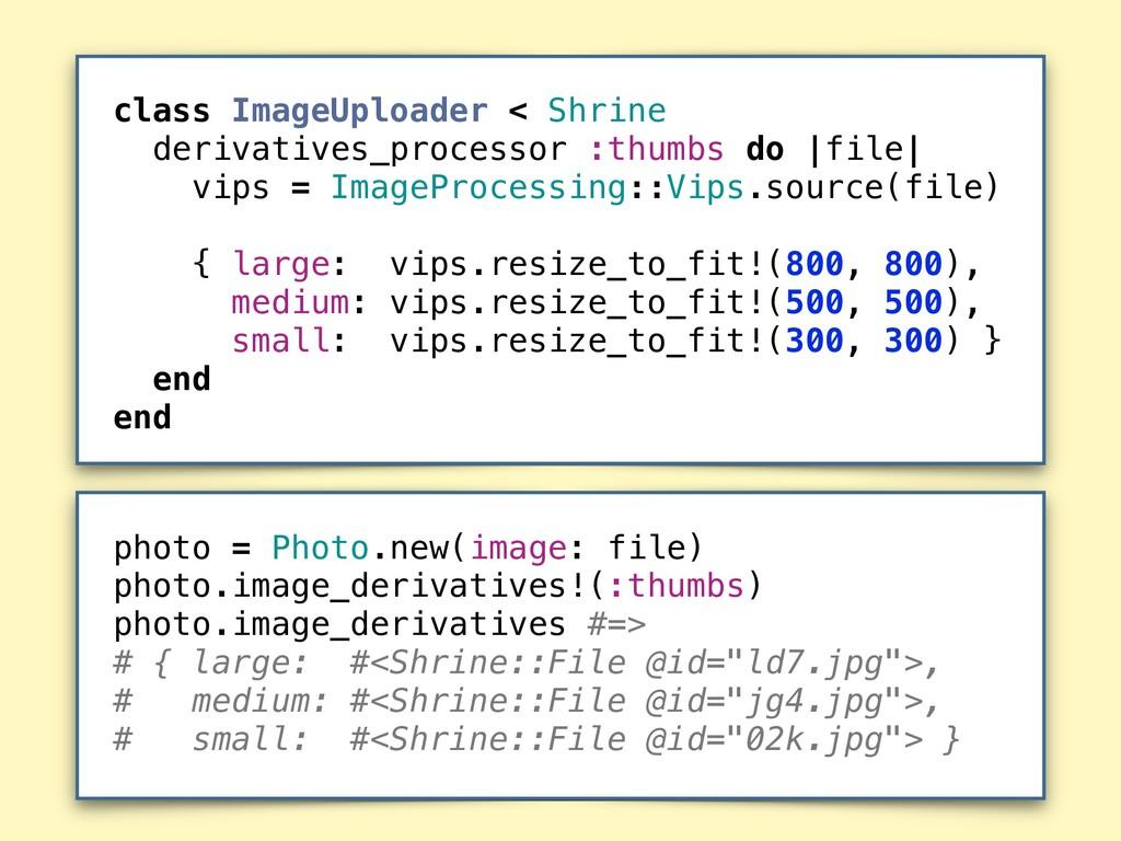 class ImageUploader < Shrine derivatives_proces...