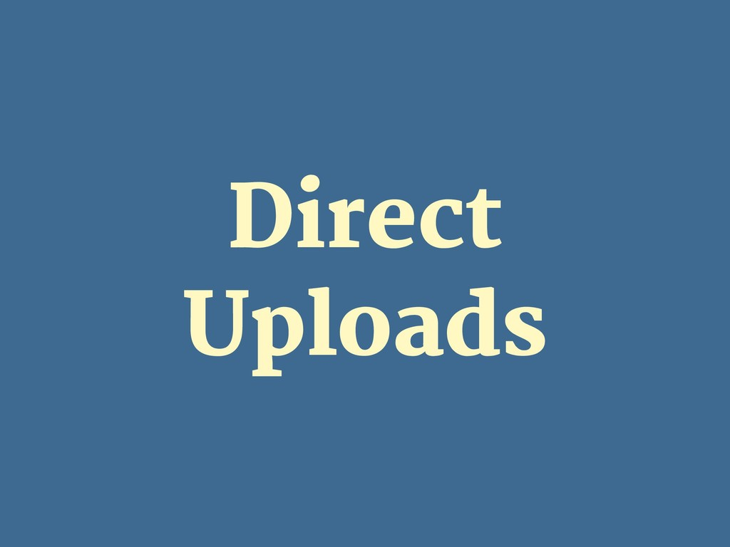 Direct Uploads