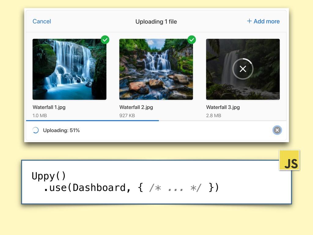 Uppy() .use(Dashboard, { /* ... */ })