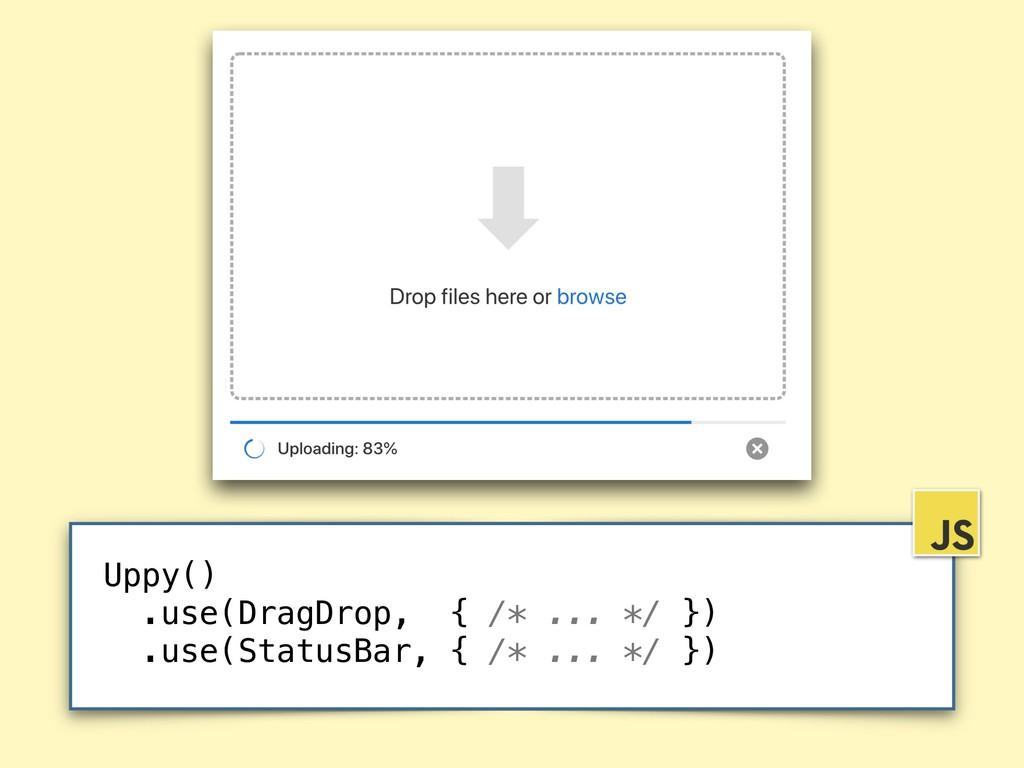 Uppy() .use(DragDrop, { /* ... */ }) .use(Statu...
