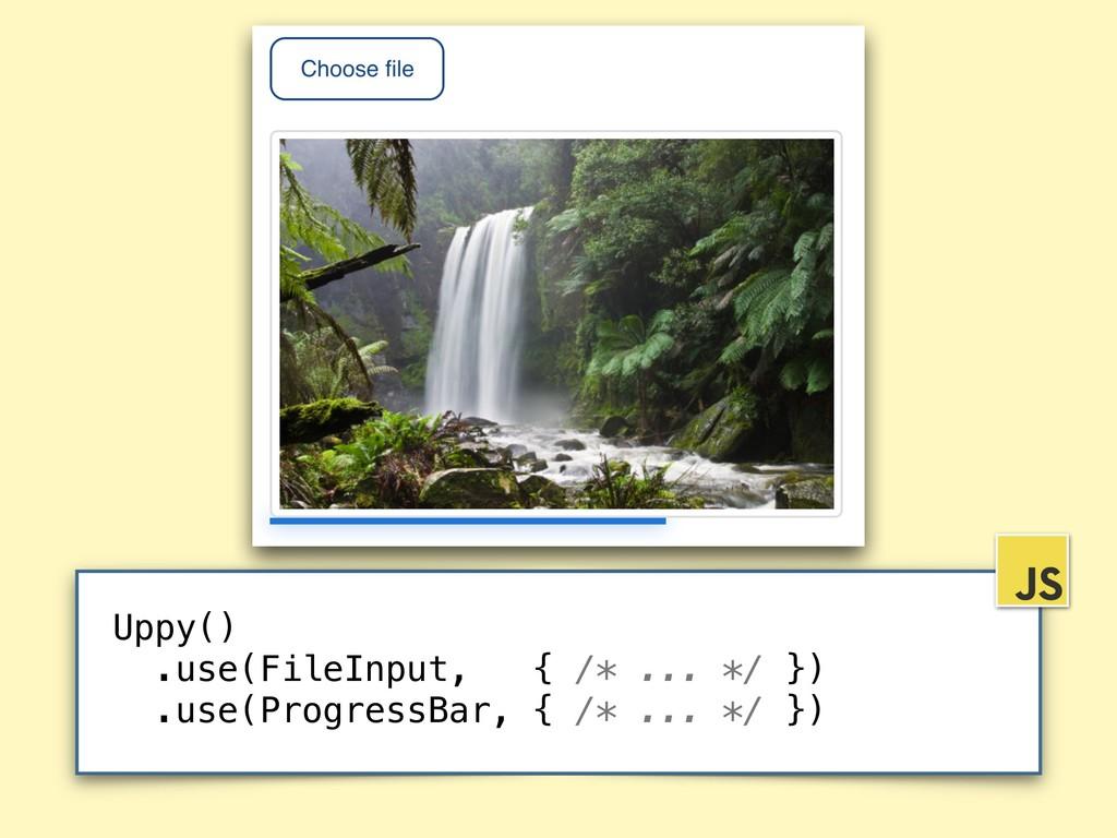 Uppy() .use(FileInput, { /* ... */ }) .use(Prog...