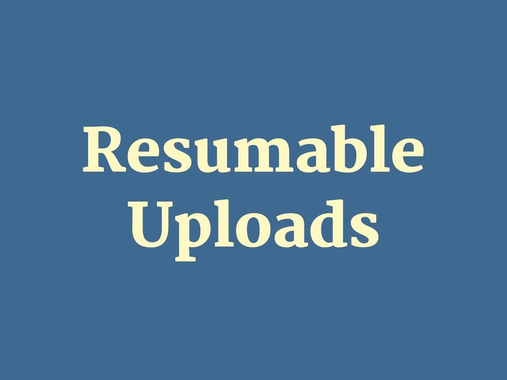 Resumable Uploads