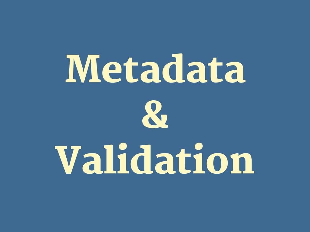 Metadata  &  Validation