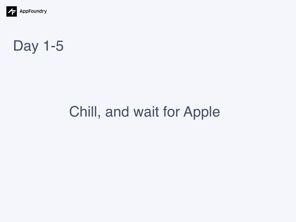 Day 1-5 Chill, and wait for Apple