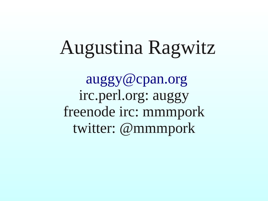 Augustina Ragwitz auggy@cpan.org irc.perl.org: ...