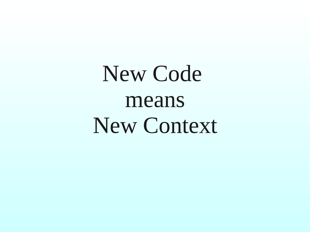 New Code means New Context