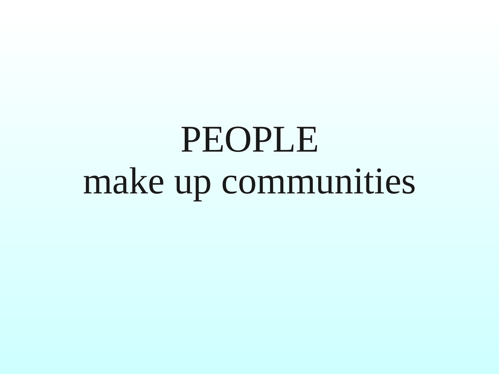 PEOPLE make up communities
