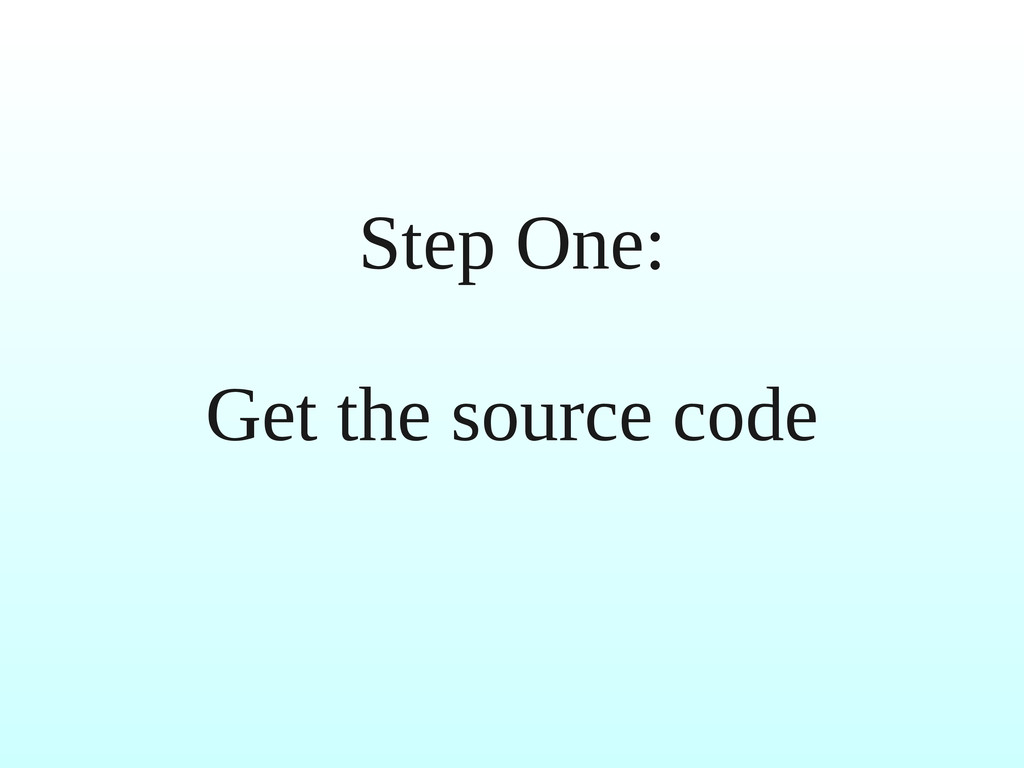 Step One: Get the source code