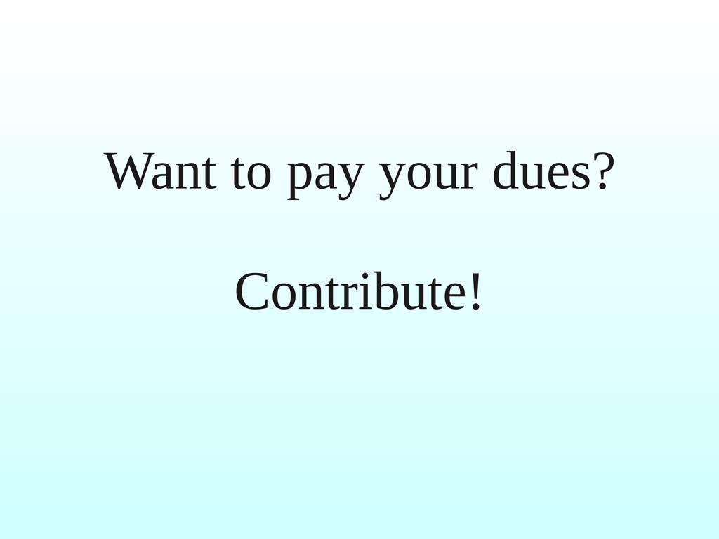 Want to pay your dues? Contribute!