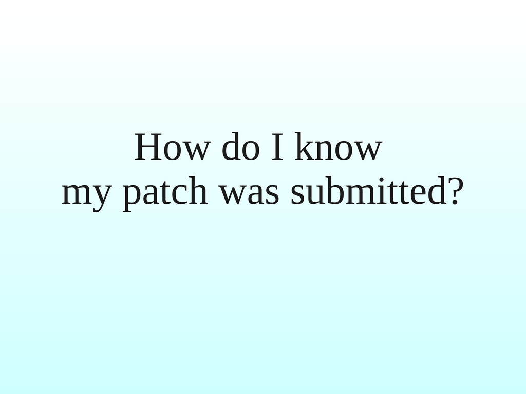 How do I know my patch was submitted?