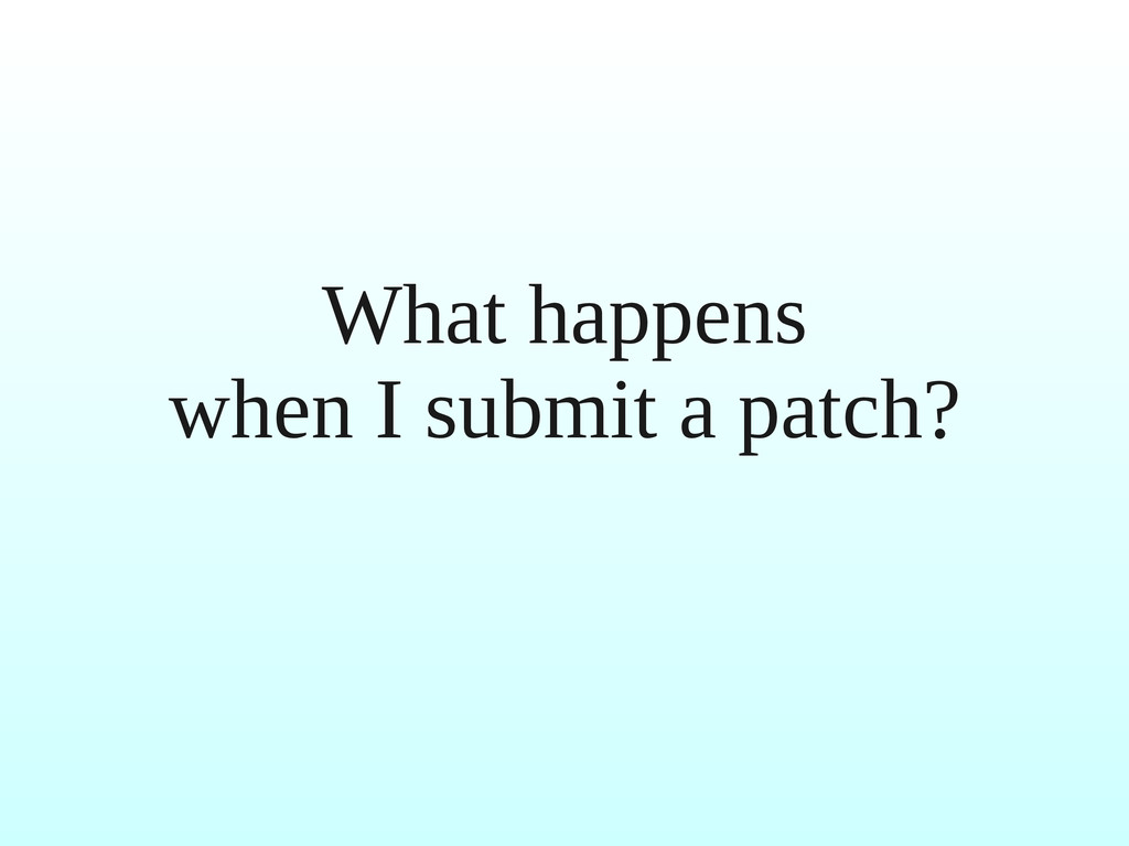 What happens when I submit a patch?