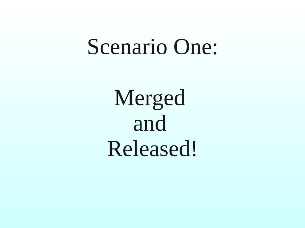 Scenario One: Merged and Released!