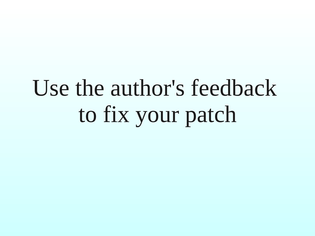Use the author's feedback to fix your patch