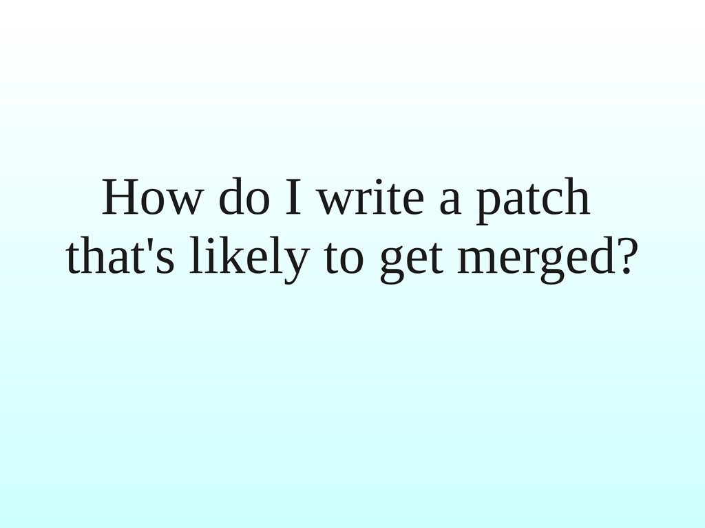 How do I write a patch that's likely to get mer...