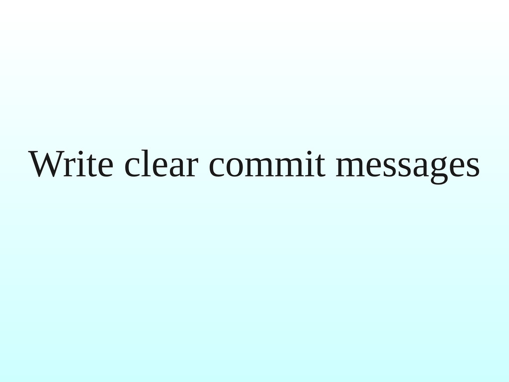 Write clear commit messages
