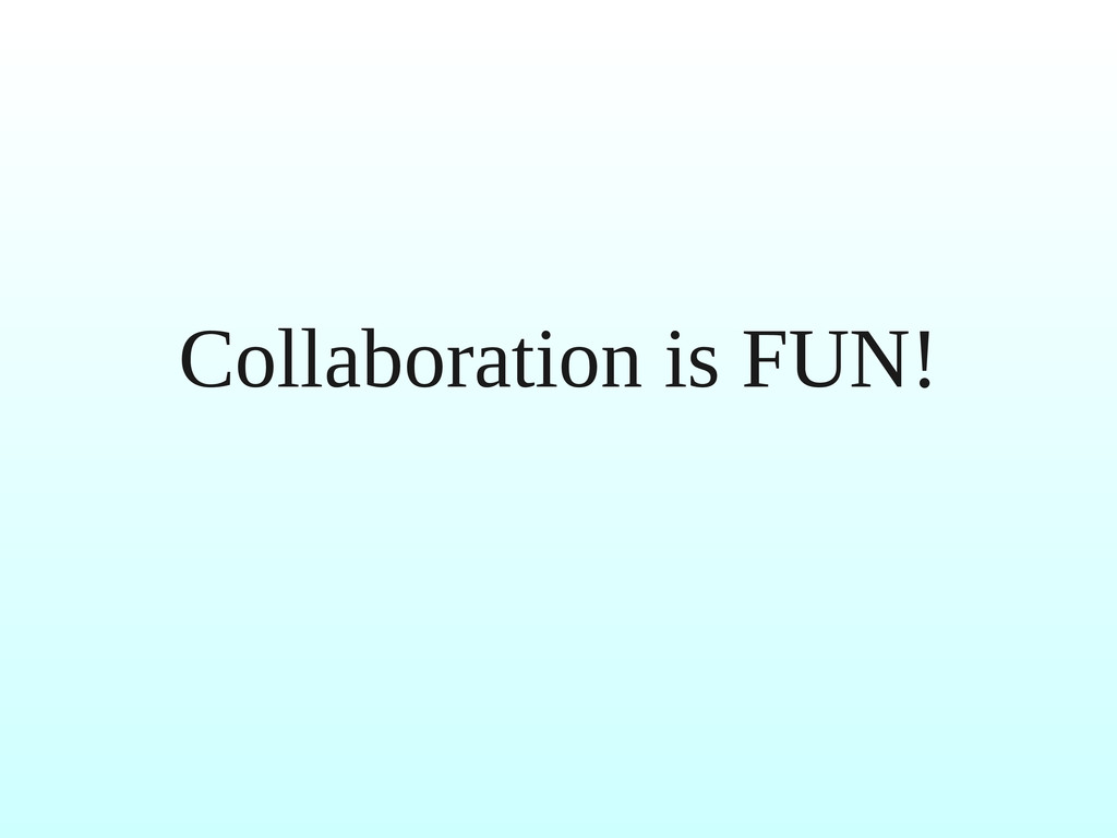 Collaboration is FUN!