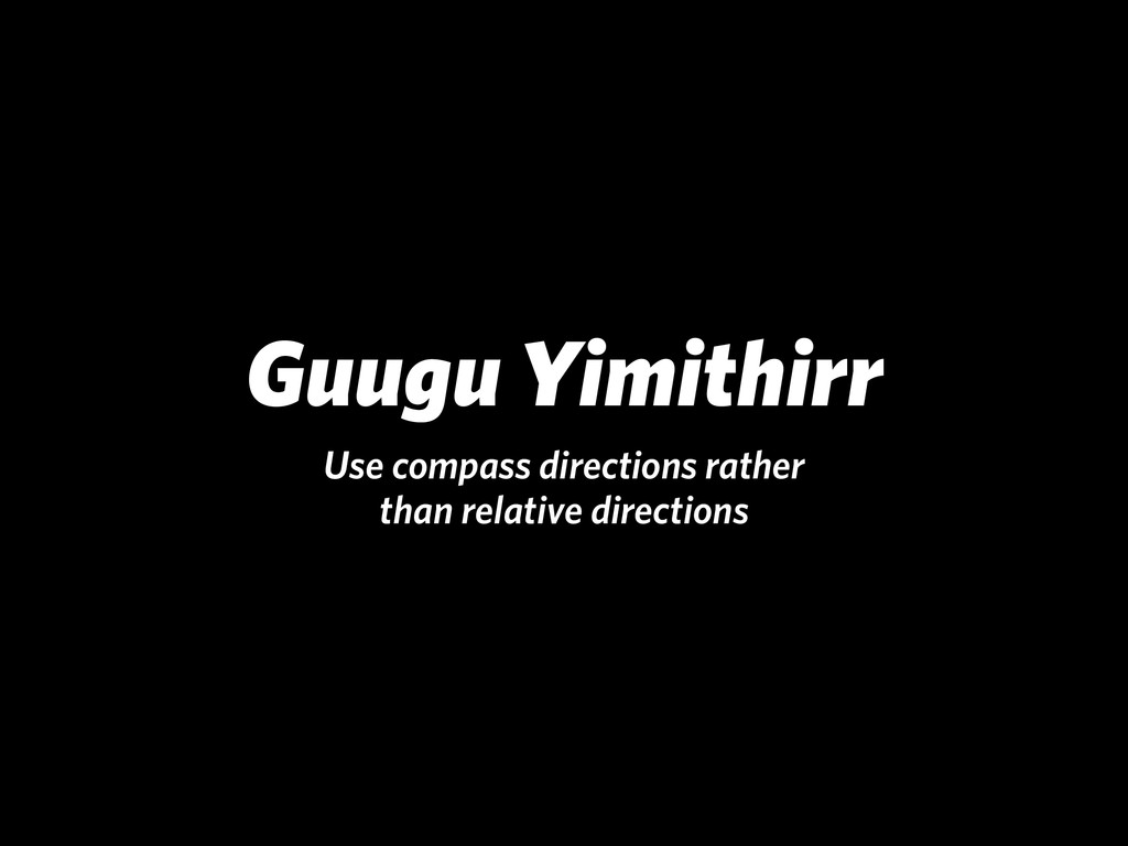 Guugu Yimithirr Use compass directions rather t...