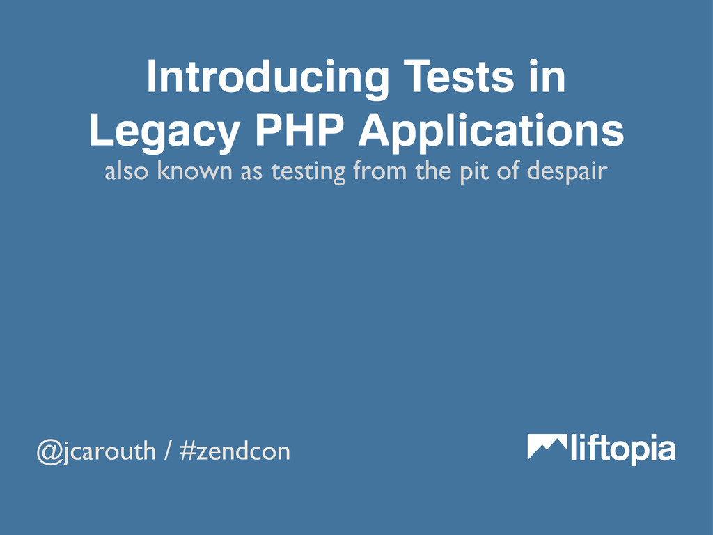 @jcarouth / #zendcon also known as testing from...